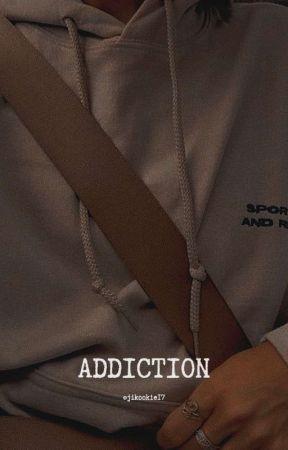 ADDICTION || J.JK × Reader ✔ by jikookie17