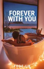 FOREVER WITH YOU by fedejik