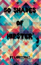 50 Shades Of Hipster by LibbyyMay