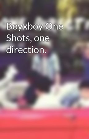 Boyxboy One Shots, one direction. by ThaliaAndCia