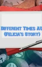 (Different Times AU) Felicia's Story by EPHtheCoder