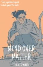 Mind Over Matter  by themiswhite