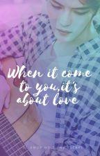 When it comes to you, it's about love ♥ Cuando se trata de ti, se trata de amor by DIANA91girl
