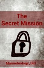 The Secret Mission (On Hold) by Undiscovered-Author