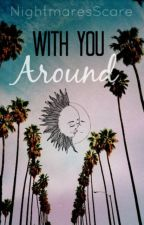 With You Around (Austin Carlile Love Story)  by NightmaresScare