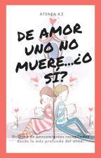 De amor uno no muere...¿O sí? by AteneaKZ