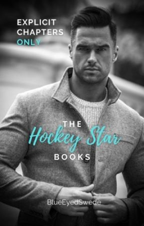 EXPLICIT CHAPTERS for My Childhood Friend The Hockey Star by BlueEyedSwede