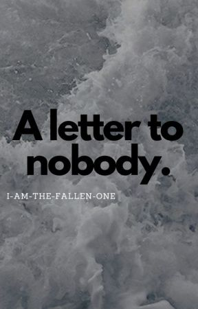 A letter to nobody by I_Am_The_Fallen_One