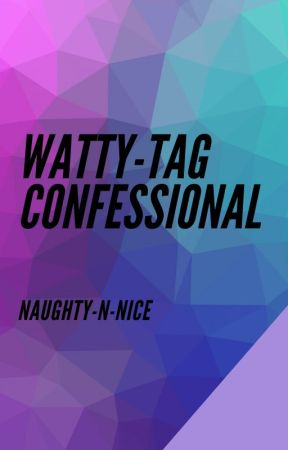 Watty-Tag Confessional by Naughty-n-nice