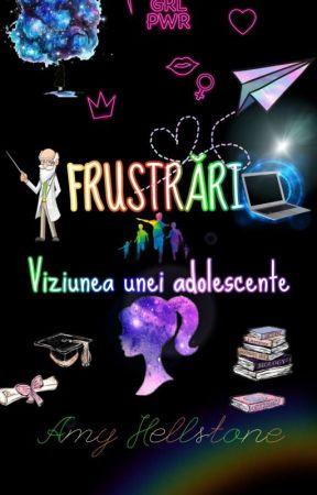 Frustrări - Viziunea unei adolescente by AmyHell23