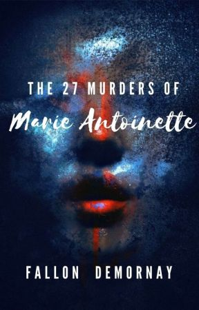 The 27 Murders of Marie Antoinette **Coming Winter 2020** by FallonDeMornay