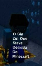 O Dia Em Que Steve Desistiu Do Minecraft by Minecomedy