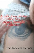 A collection of One shot, Sex stories.(Straight Collection) by TheStoryTellerKeeper