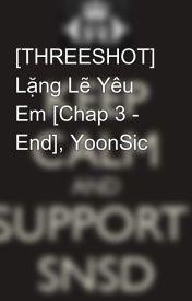 Đọc Truyện [THREESHOT] Lặng Lẽ Yêu Em [Chap 3 - End], YoonSic