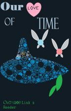 Our Love of Time; OoT&MM!Link x Reader by WolfsGame