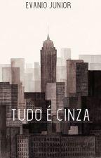 Tudo é Cinza by EvanioNaty