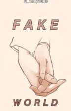Fake World (Short-story)  by A_LadyCute