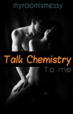 Talk Chemistry To Me by MyRoomIsMessy