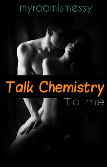 Talk Chemistry To Me