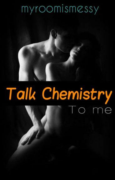 Talk Chemistry To Me