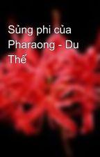 Sủng phi của Pharaong - Du Thế by akira_st97