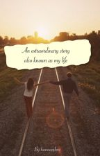 An extraordinary story also known as my life by hannamlmv