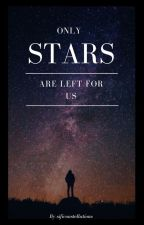 Only Stars are Left for Us by sificosntellations