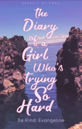 The Diary of A Girl Who's Trying So Hard by bekindevangeline