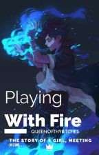 Playing With Fire (Dabi Fanfiction) by QueenOfThyBitches