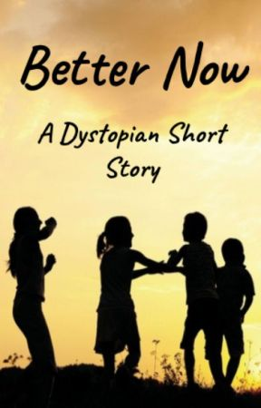 Better Now - Dystopian Short Story by JediHippiePickle