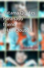 Patama Qoutes Para sayo friend (HardQoutes) by violetshendelkeith27
