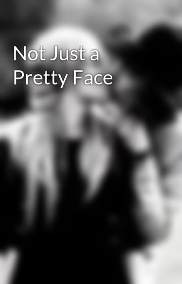 Not Just a Pretty Face by Myonlylove
