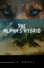 The Alpha's Hybrid by FireWolf18