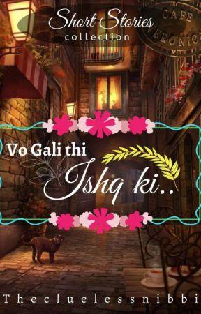 Vo Gali Thi Ishq Ki (Qurbat) by thecluelessnibbi
