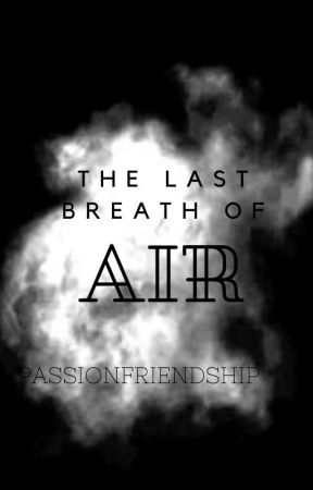 Last Breath of Air by passionfriendship