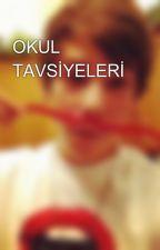 OKUL TAVSİYELERİ by mahonemymann