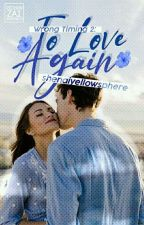 TO LOVE AGAIN   EXCLUSIVE STORY by shenaiyellowsphere
