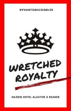 Wretched Royalty (Alastor x Reader) by phantomscribbler