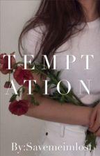 TEMPTATION  by Savemeimlost