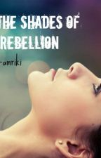 The Shades Of Rebellion. by wildtales