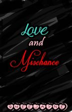 Love and Mischance by ReeseBarcelon