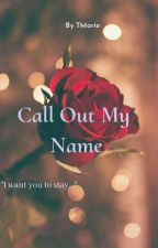 Call out my name by loltmarie_