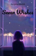 Seven wishes  by Scripturientish