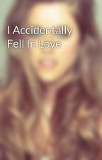 I Accidentally Fell In Love by cruzsaiblued24