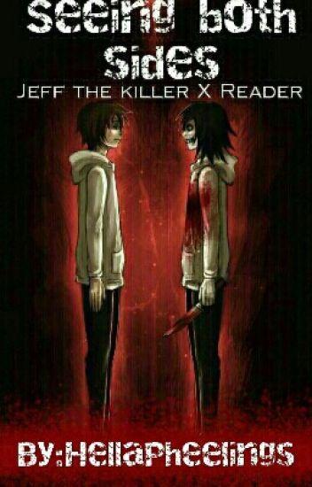 Seeing both Sides; Jeff the killer x Reader