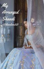My Arranged Shaadi by 123lovelove321
