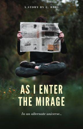 As I Enter the Mirage by cccarolinn