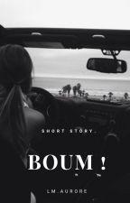 Boum ! [Terminée] by Lm_Aurore