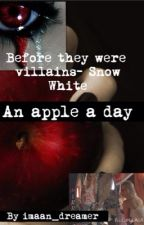 Snow White-The Evil Queen origins: An apple a day by imaan_dreamer