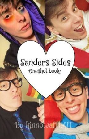 Sanders Sides Oneshots! (On hold) by vixeniieYT